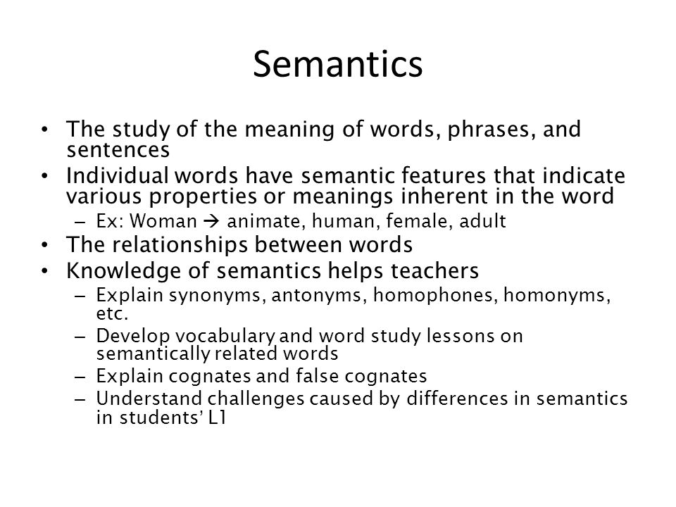 Semantics The study of the meaning of words, phrases, and sentences