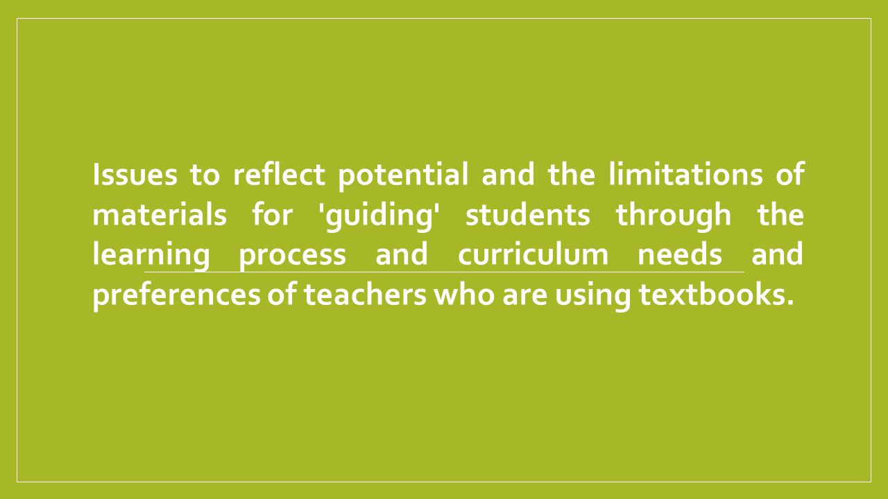 Issues to reflect potential and the limitations of materials for guiding students through the learning process and curriculum needs and preferences of teachers who are using textbooks.
