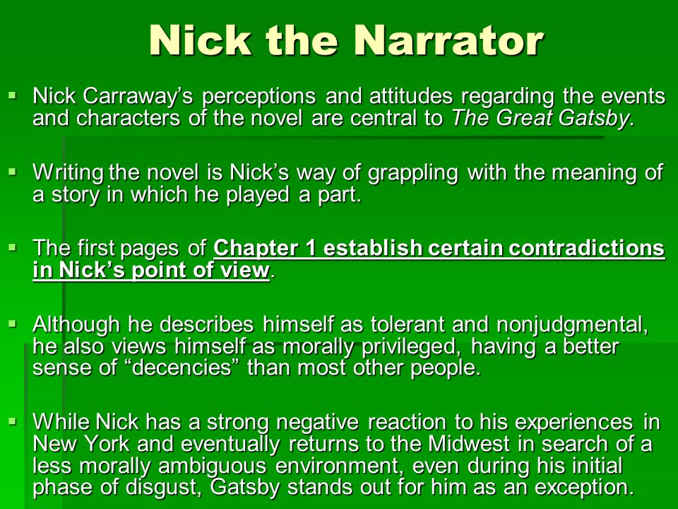 nick carraway is a trustworthy narrator Monty j said: as narrator, nick carraway is like a filtered lens what he  part of  nick's task as an unreliable narrator is to present the reader an.