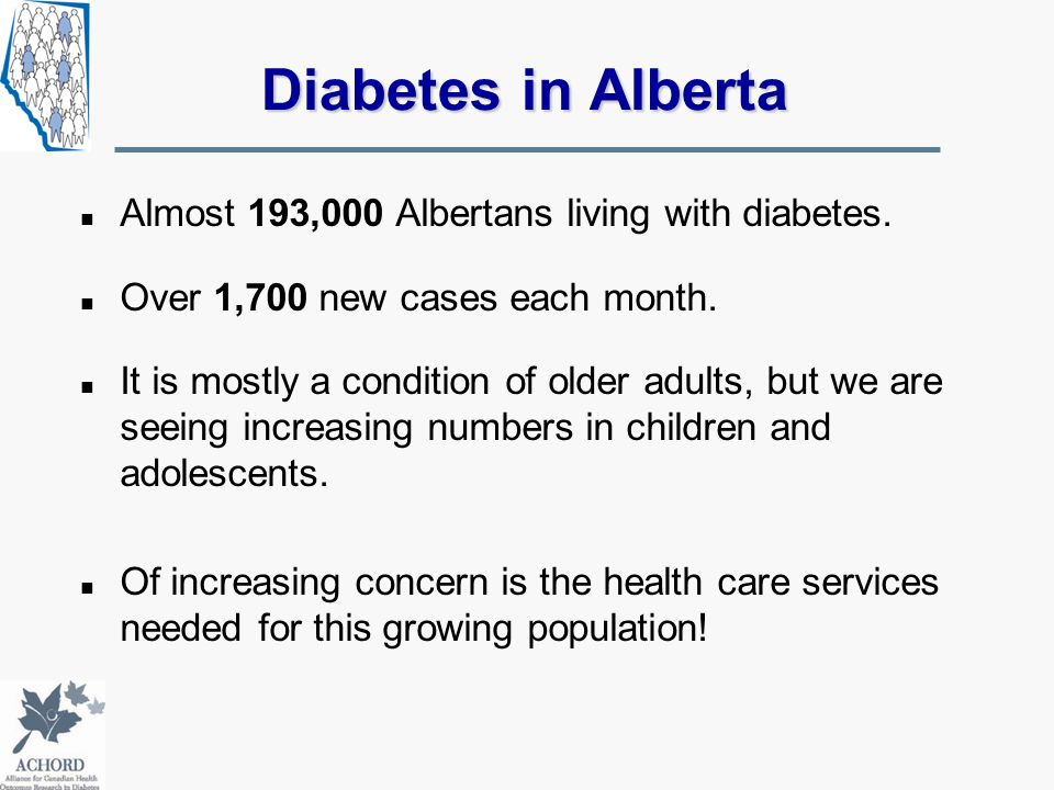 Diabetes in Alberta Almost 193,000 Albertans living with diabetes.