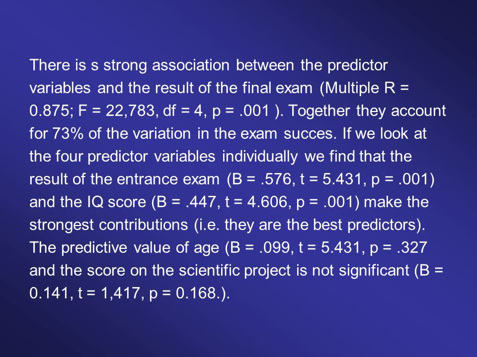 There is s strong association between the predictor variables and the result of the final exam (Multiple R = 0.875; F = 22,783, df = 4, p = .001 ).