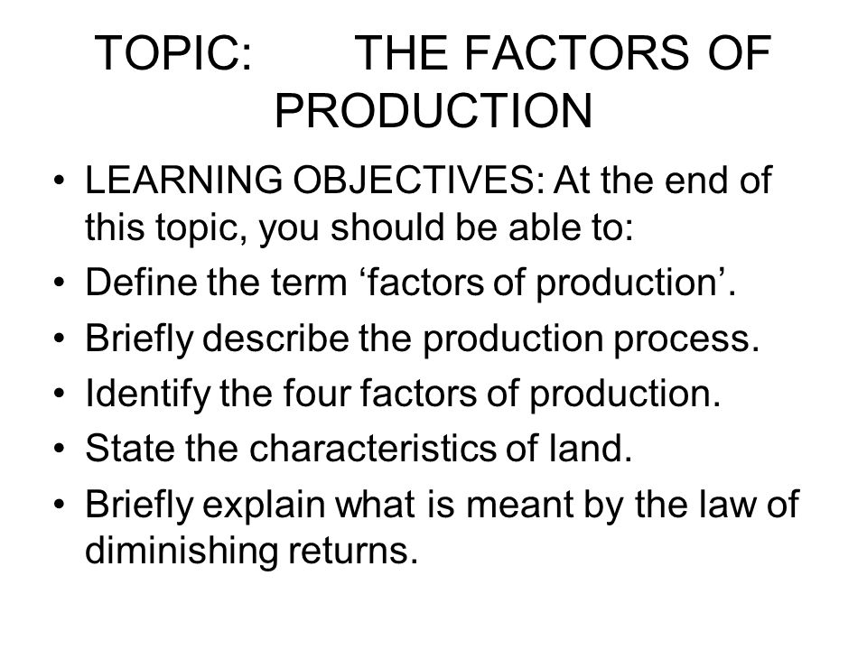 TOPIC: THE FACTORS OF PRODUCTION