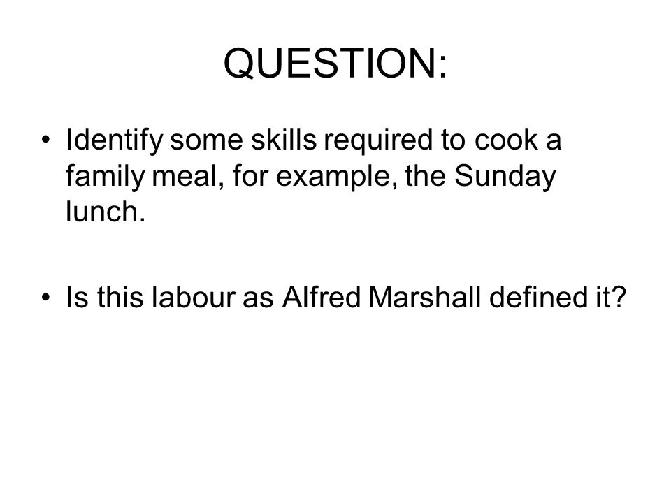 QUESTION: Identify some skills required to cook a family meal, for example, the Sunday lunch.