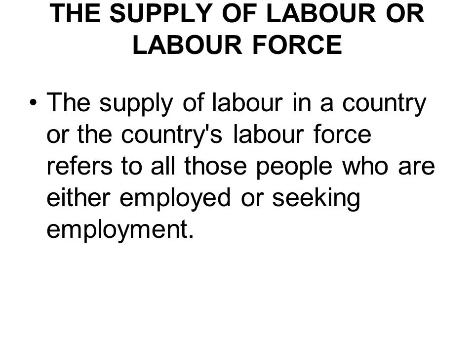 THE SUPPLY OF LABOUR OR LABOUR FORCE