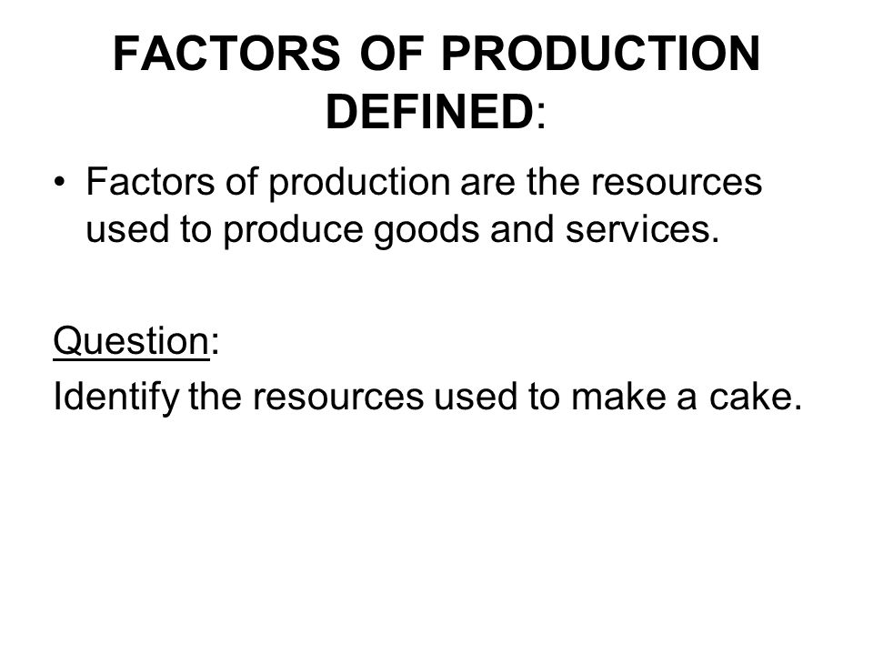 FACTORS OF PRODUCTION DEFINED:
