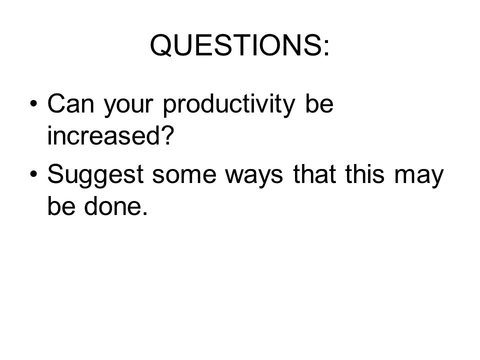 QUESTIONS: Can your productivity be increased
