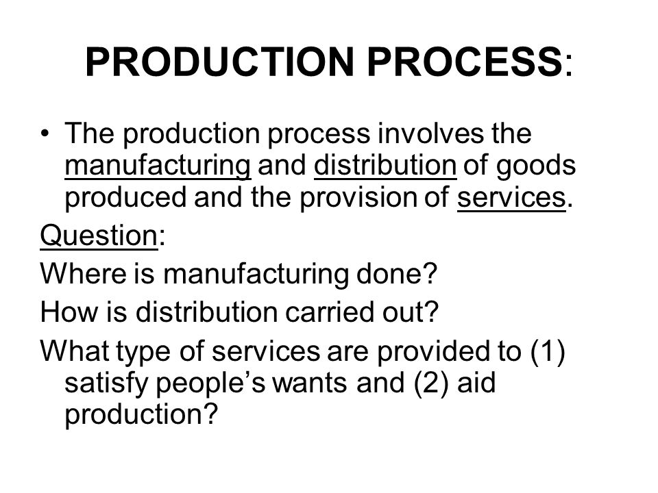 PRODUCTION PROCESS: The production process involves the manufacturing and distribution of goods produced and the provision of services.