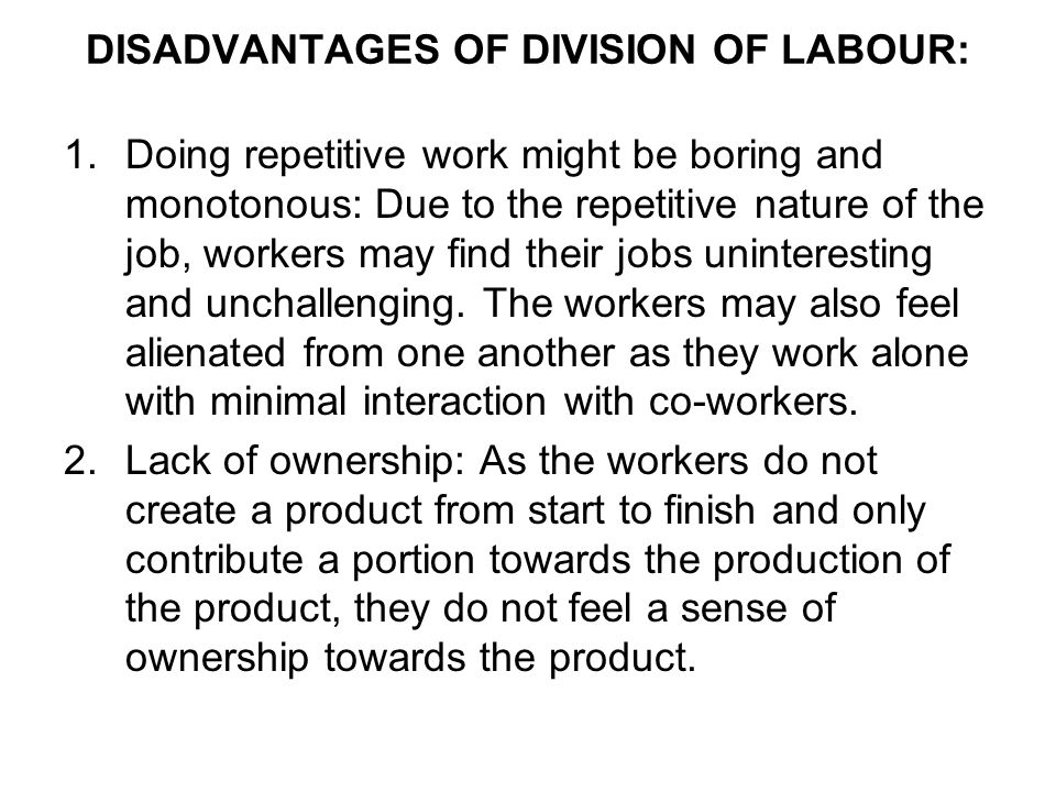 DISADVANTAGES OF DIVISION OF LABOUR: