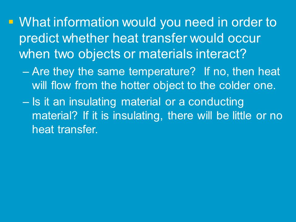 What information would you need in order to predict whether heat transfer would occur when two objects or materials interact