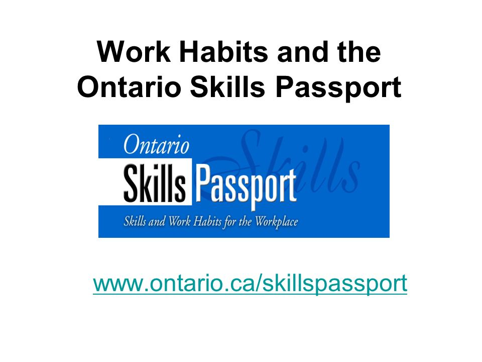Work Habits and the Ontario Skills Passport www. ontario