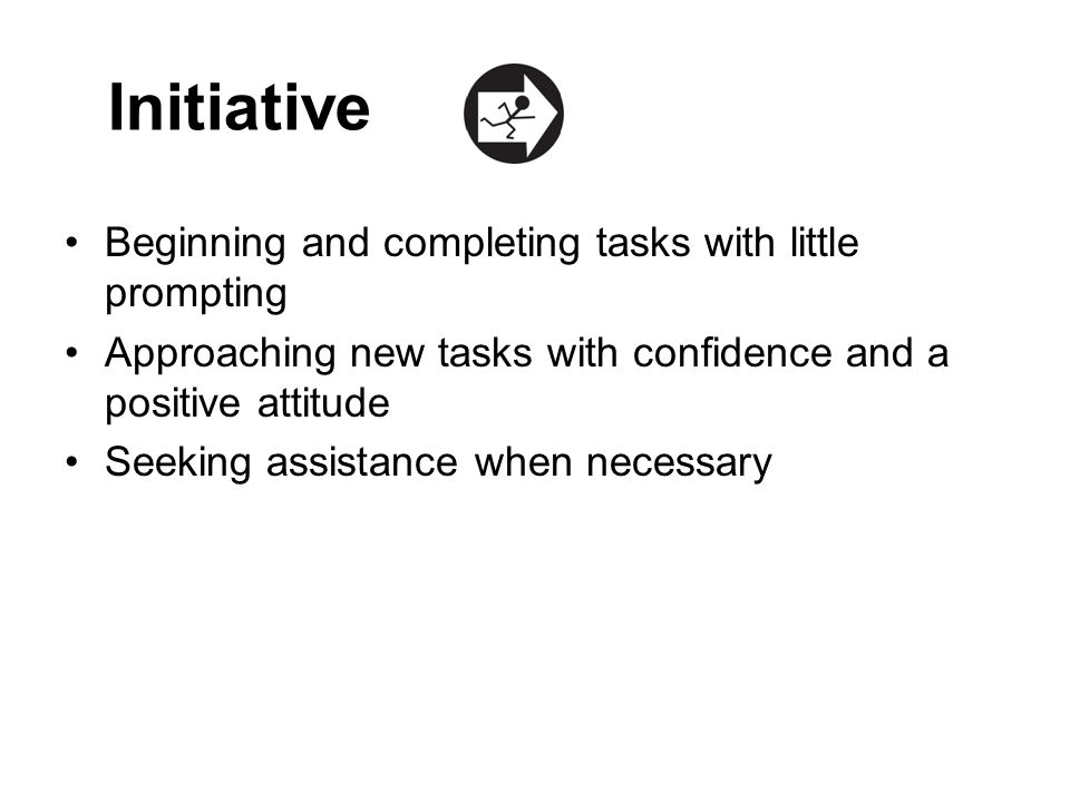 Initiative Beginning and completing tasks with little prompting