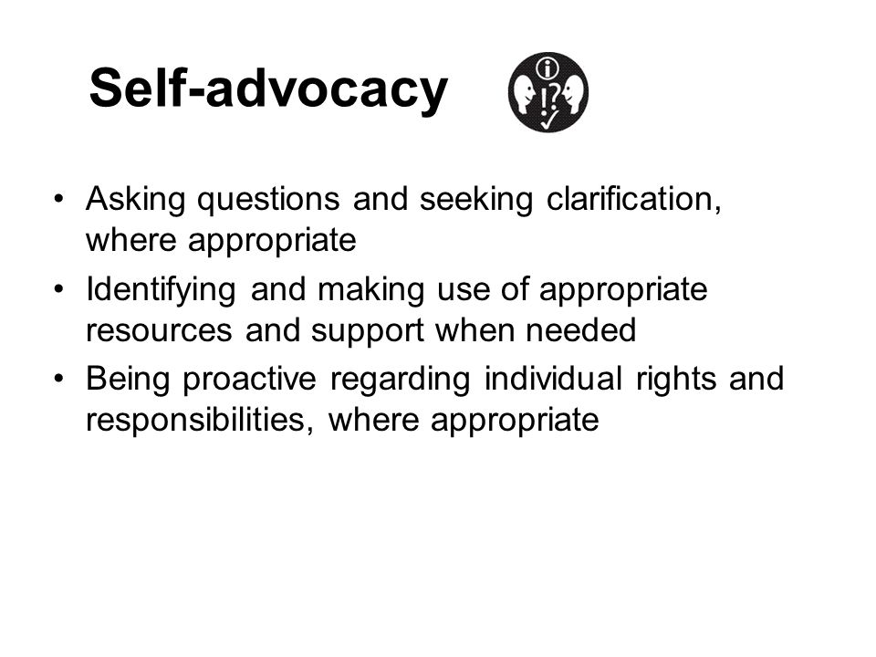 Self-advocacy Asking questions and seeking clarification, where appropriate.