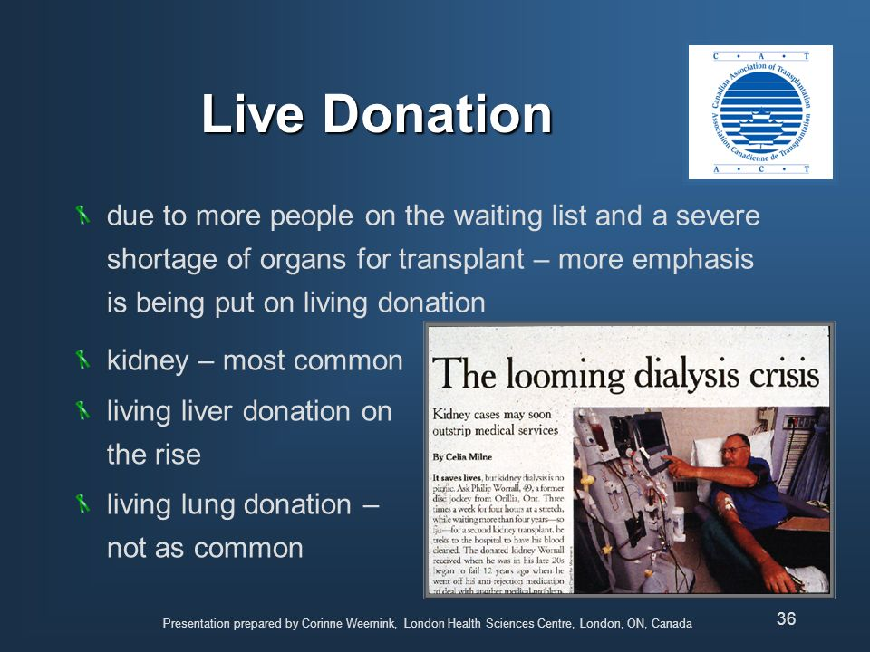 Live Donation due to more people on the waiting list and a severe shortage of organs for transplant – more emphasis is being put on living donation.