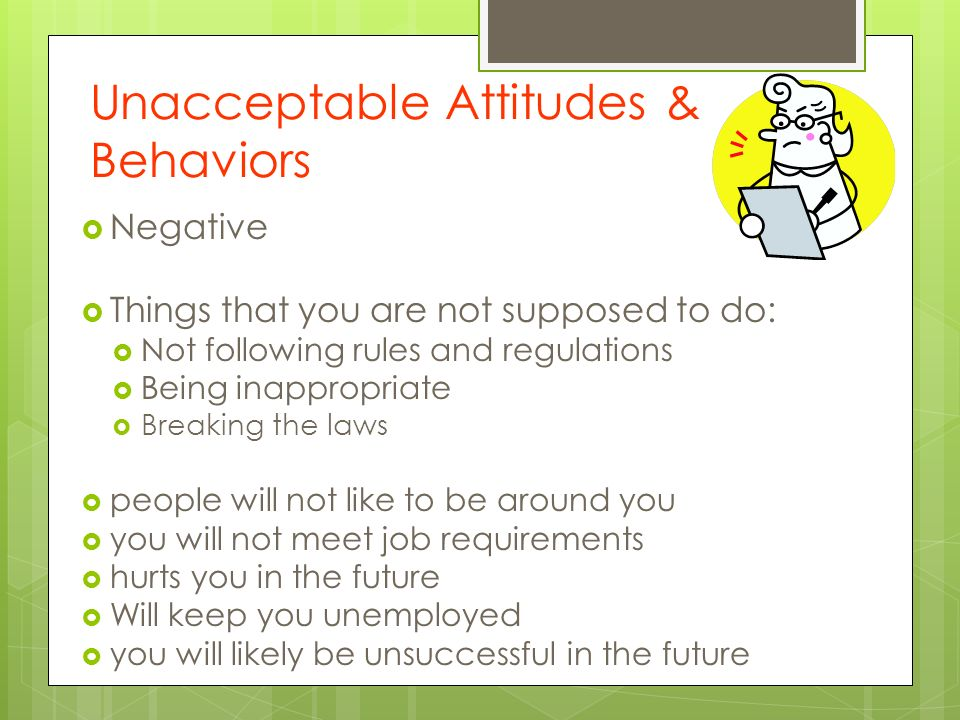 acceptable and unacceptable behaviors An acceptable work site is free from behaviors that may impair production be aware of what constitutes unacceptable behavior mentor and guide co-workers.