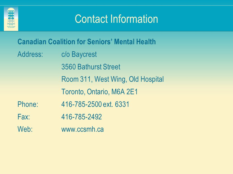 Contact Information Canadian Coalition for Seniors' Mental Health. Address: c/o Baycrest. 3560 Bathurst Street.