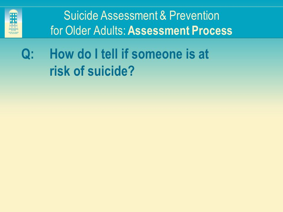 Suicide Assessment & Prevention for Older Adults: Assessment Process