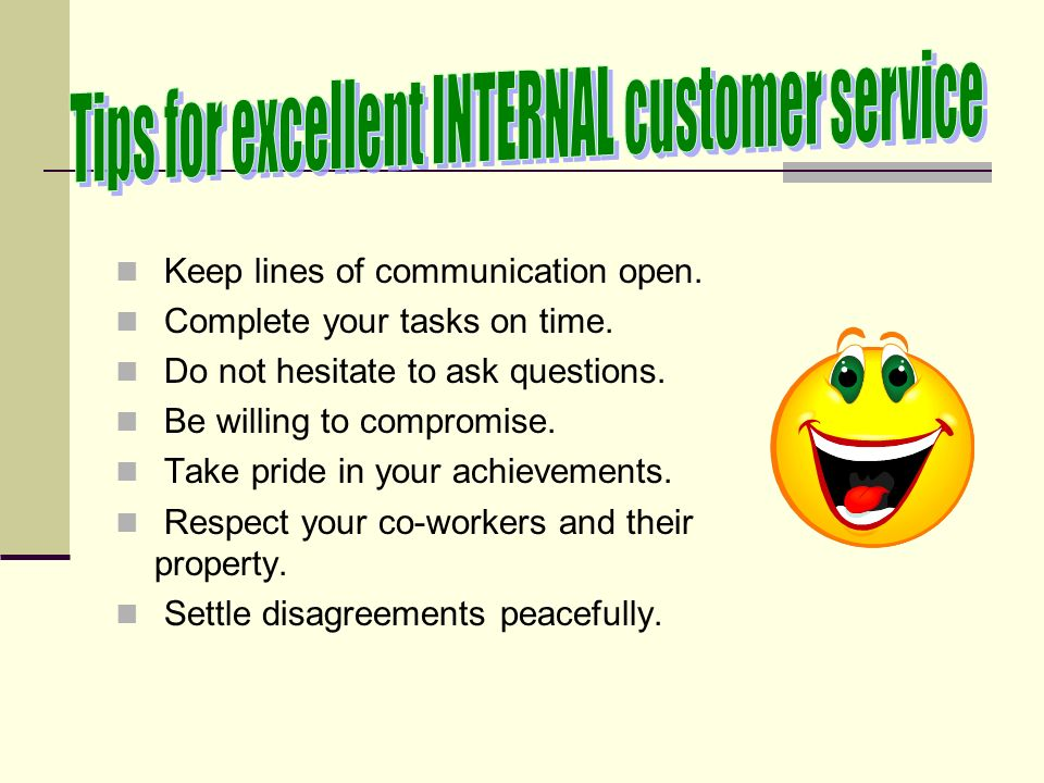 communications for internal customers Practicing internal customer service can benefit your career  responsiveness:  was the request acknowledged or communication returned.