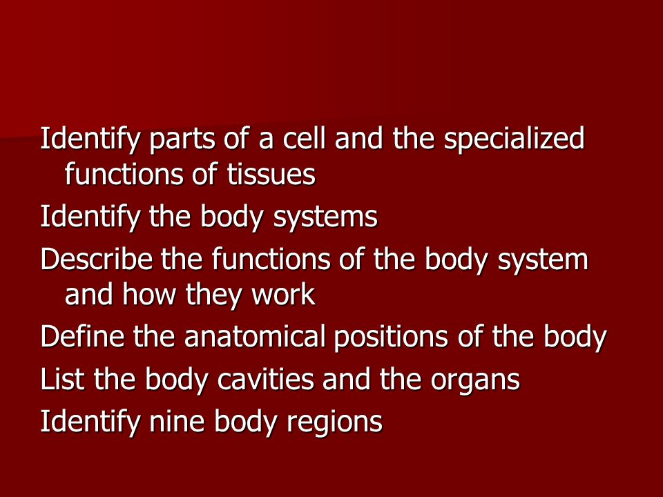 Identify parts of a cell and the specialized functions of tissues