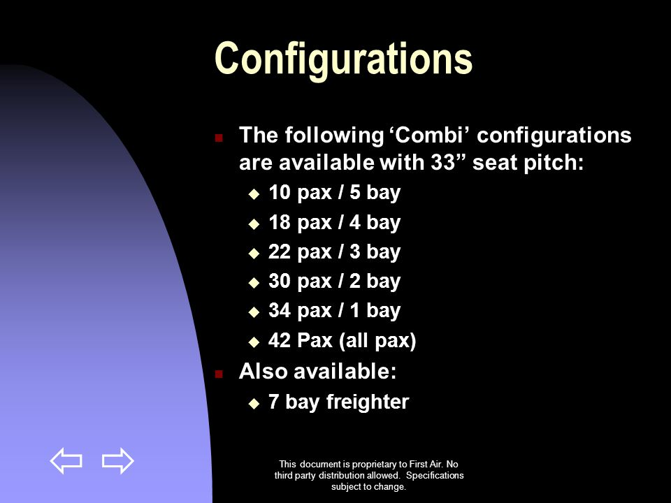 Configurations The following 'Combi' configurations are available with 33 seat pitch: 10 pax / 5 bay.