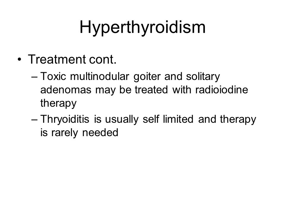 Hyperthyroidism Treatment cont.