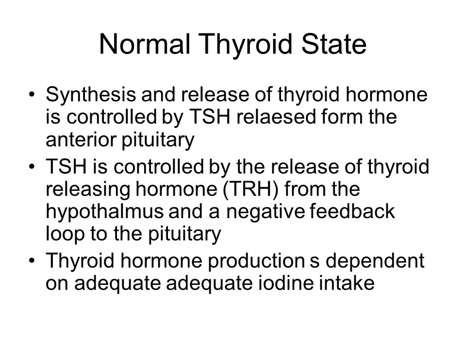 Normal Thyroid State Synthesis and release of thyroid hormone is controlled by TSH relaesed form the anterior pituitary.