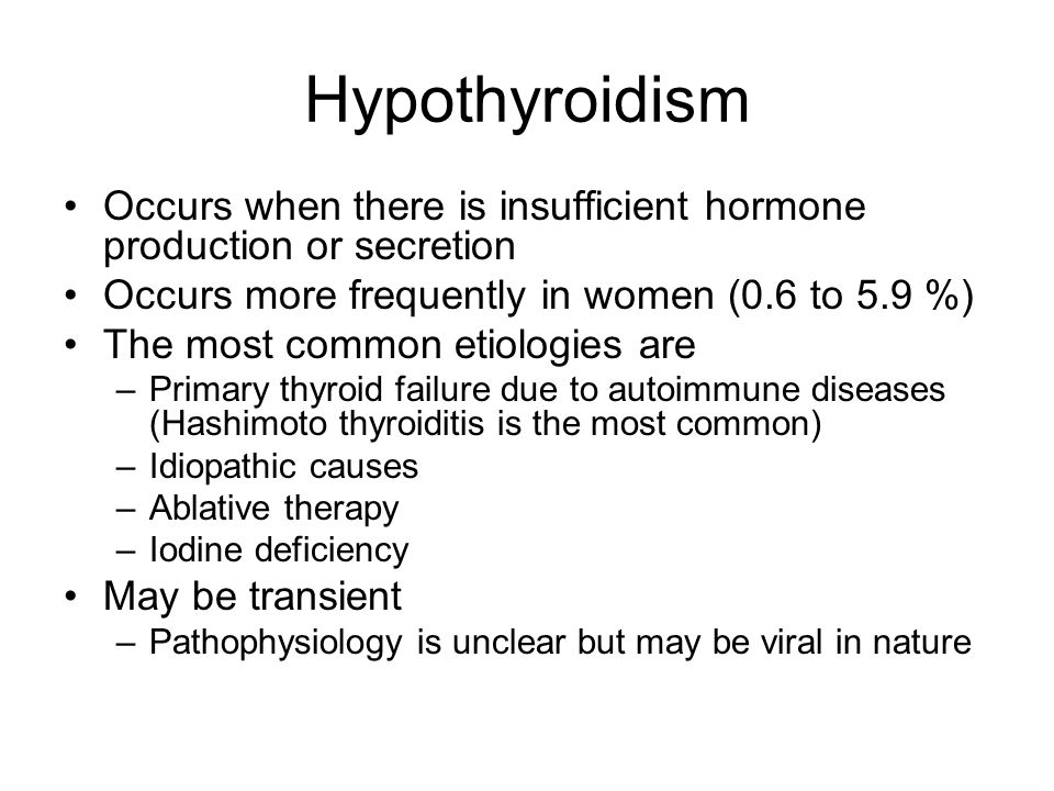 Hypothyroidism Occurs when there is insufficient hormone production or secretion. Occurs more frequently in women (0.6 to 5.9 %)