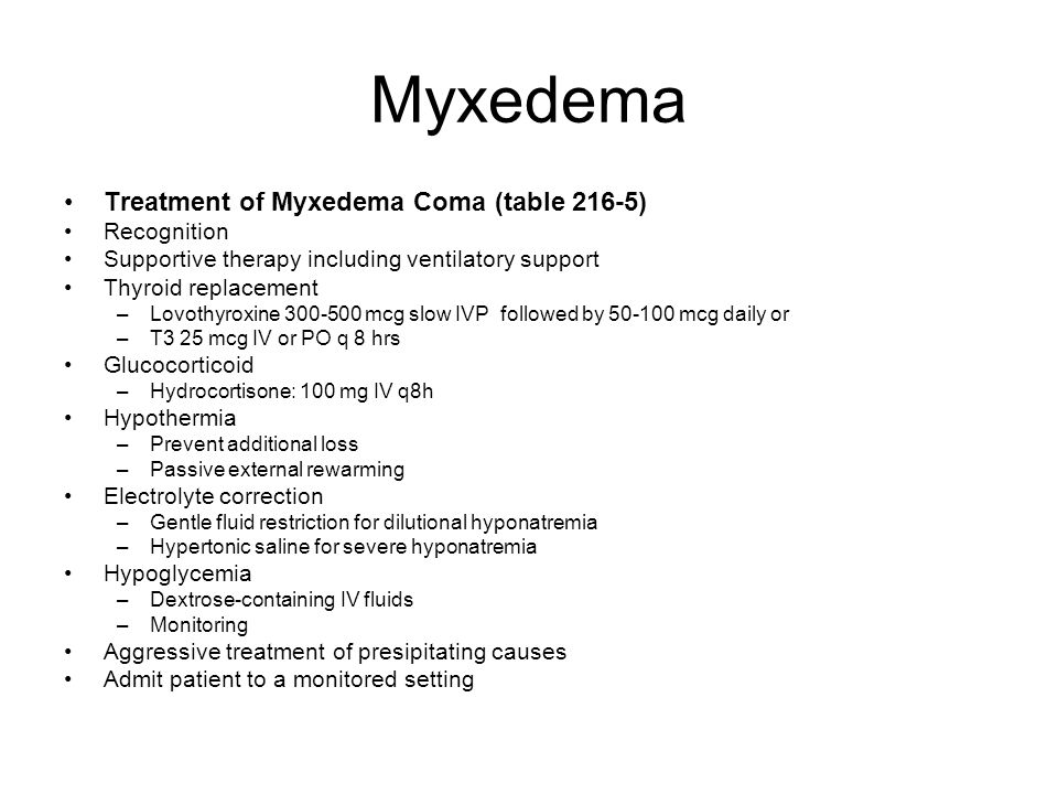 Myxedema Treatment of Myxedema Coma (table 216-5) Recognition
