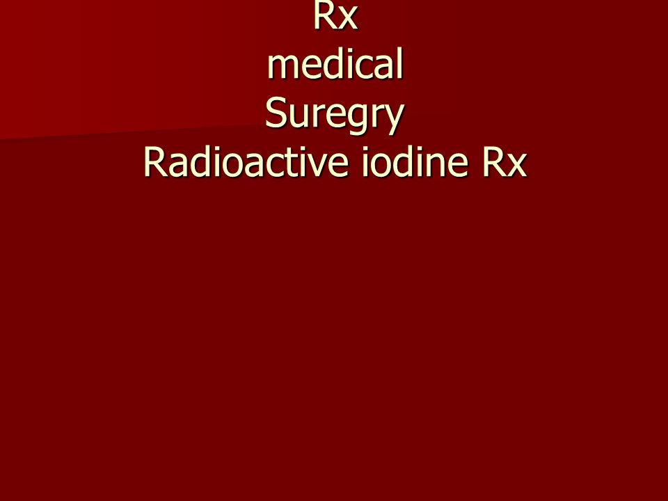 Rx medical Suregry Radioactive iodine Rx