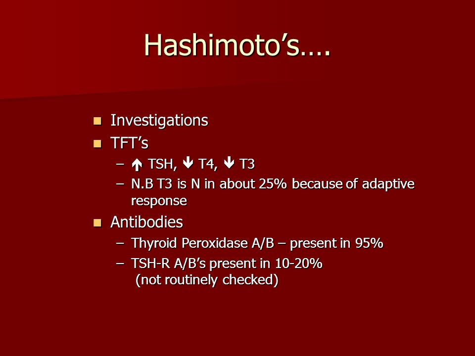 Hashimoto's…. Investigations TFT's Antibodies  TSH,  T4,  T3