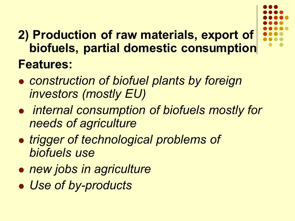 2) Production of raw materials, export of biofuels, partial domestic consumption