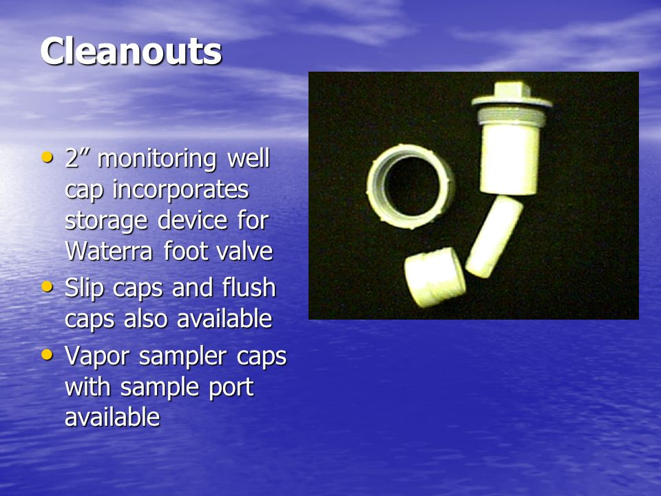 Cleanouts 2 monitoring well cap incorporates storage device for Waterra foot valve. Slip caps and flush caps also available.