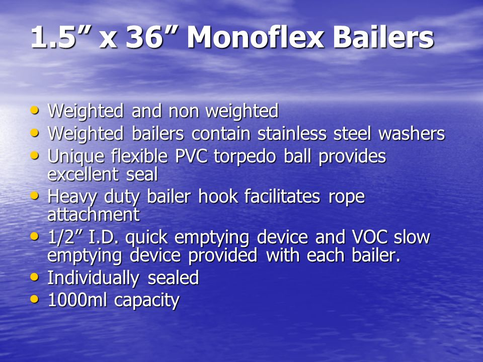 1.5 x 36 Monoflex Bailers Weighted and non weighted