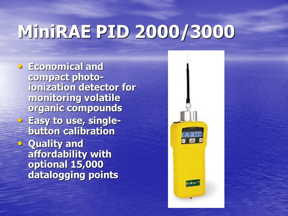MiniRAE PID 2000/3000 Economical and compact photo-ionization detector for monitoring volatile organic compounds.