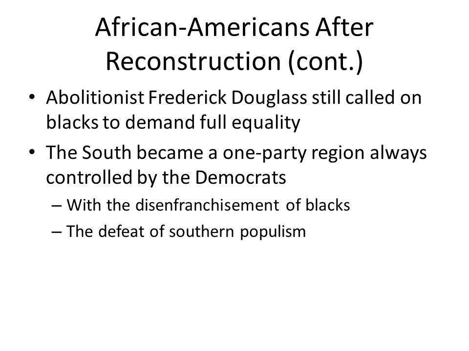 the african americans after the reconstruction period The crucial point is that the definition of citizenship in the united states expanded substantially during reconstruction era and by 1870 in principle, all african american men were american citizens.