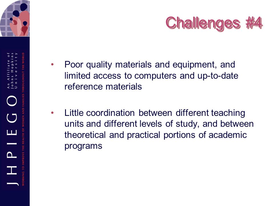 Challenges #4 Poor quality materials and equipment, and limited access to computers and up-to-date reference materials.