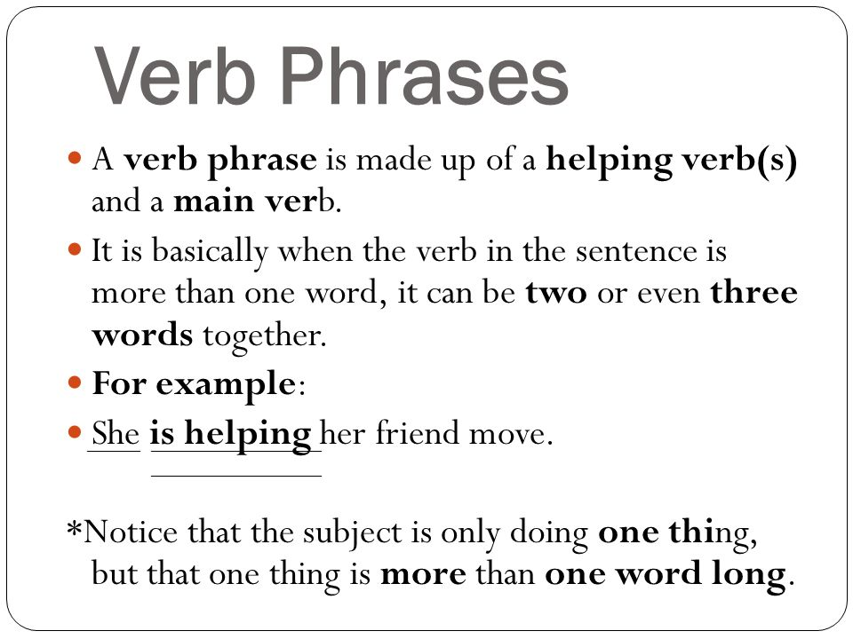 verb phrase Some verbs can be used in partnership with an adverb or preposition to mean something else entirely learn how to use phrasal verbs with our guide.
