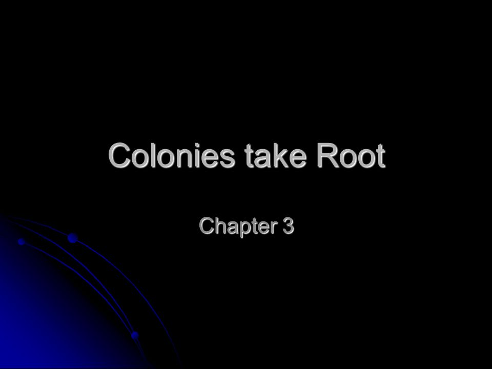 colonies take root Test and improve your knowledge of chapter 3: colonies take root (1587-1752) with fun multiple choice exams you can take online with studycom.