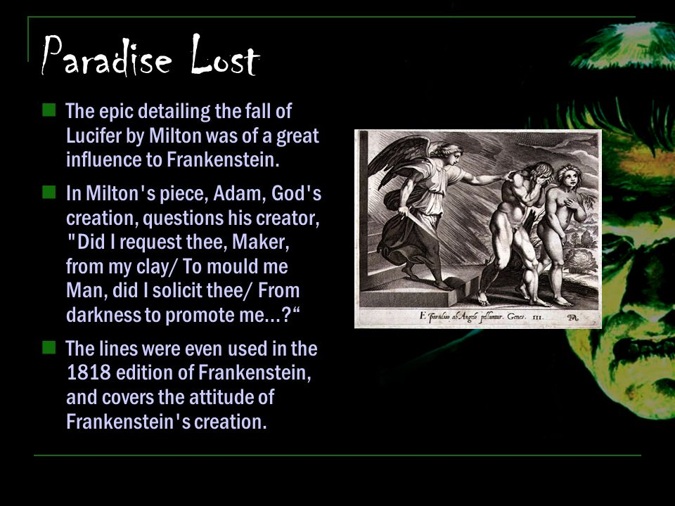 the influence of miltons paradise in the epigraph of the 1818 edition of frankenstein The text is that of the 1818 first edition, published in three volumes by lackington, hughes, harding related excerpts from the bible and from john milton's paradise lost are now included mary shelley • introduction to frankenstein, third edition.