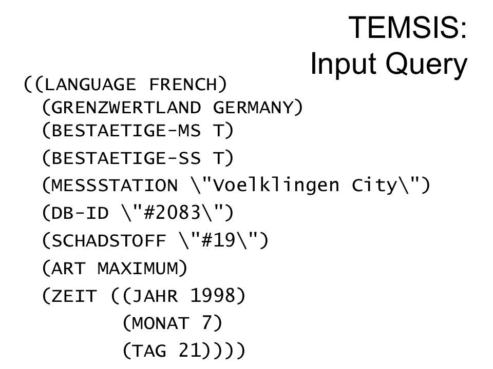 TEMSIS: Input Query ((LANGUAGE FRENCH) (GRENZWERTLAND GERMANY) (BESTAETIGE-MS T) (BESTAETIGE-SS T)