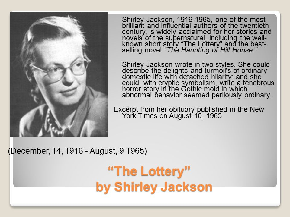shirley jackson s short story lottery Miles hyman, the grandson of author shirley jackson, has added his own take to his grandmother's unsettling short story about conformity and violence in small-town america: a graphic novel, illustrated in lush, noirish detail.