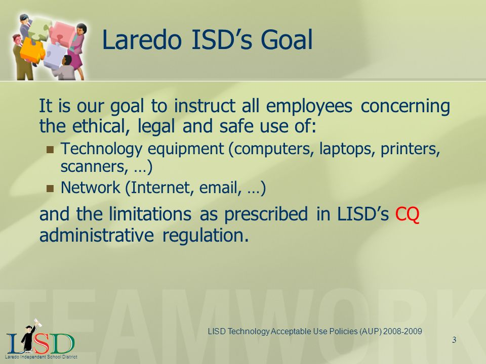 Laredo ISD's Goal It is our goal to instruct all employees concerning the ethical, legal and safe use of: