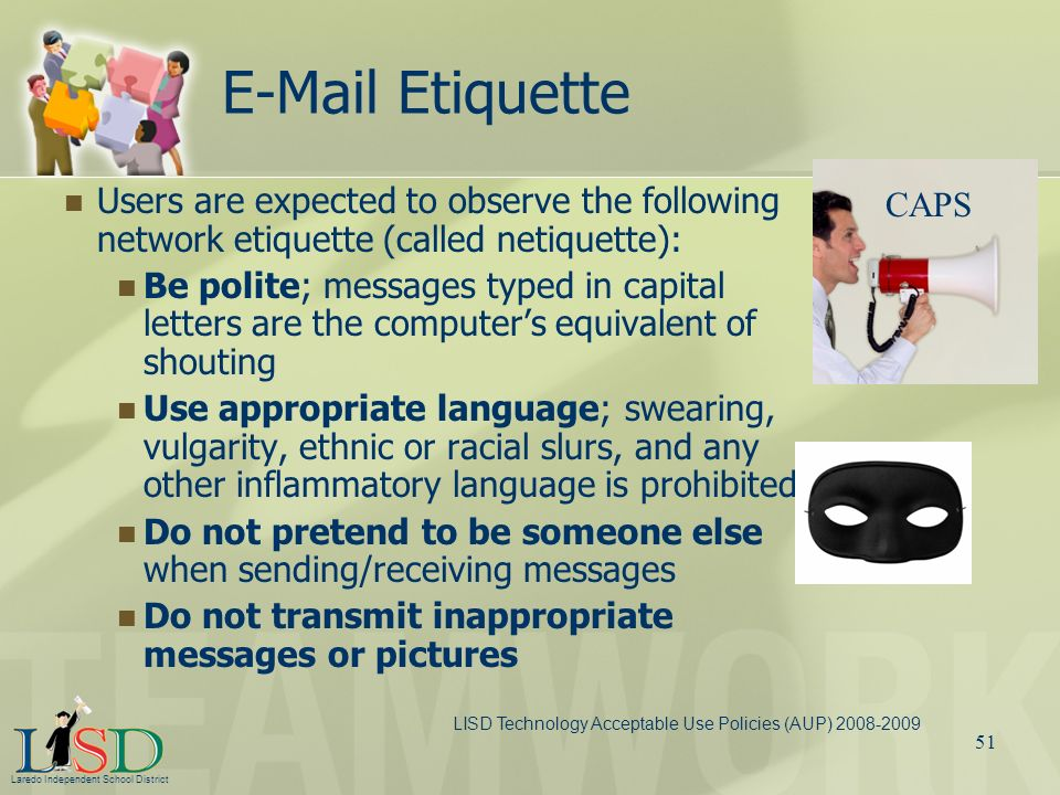 E-Mail Etiquette Users are expected to observe the following network etiquette (called netiquette):