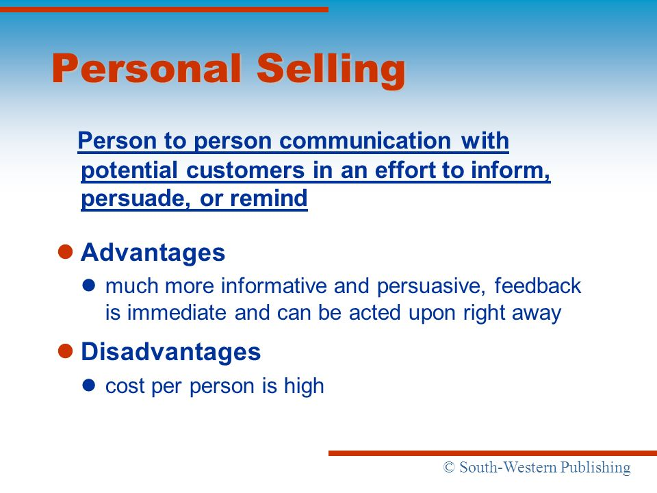 Personal Selling Person to person communication with potential customers in an effort to inform, persuade, or remind.