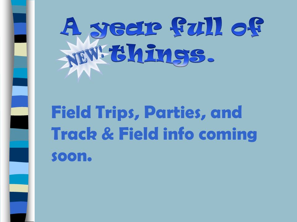 A year full of things. Field Trips, Parties, and Track & Field info coming soon.