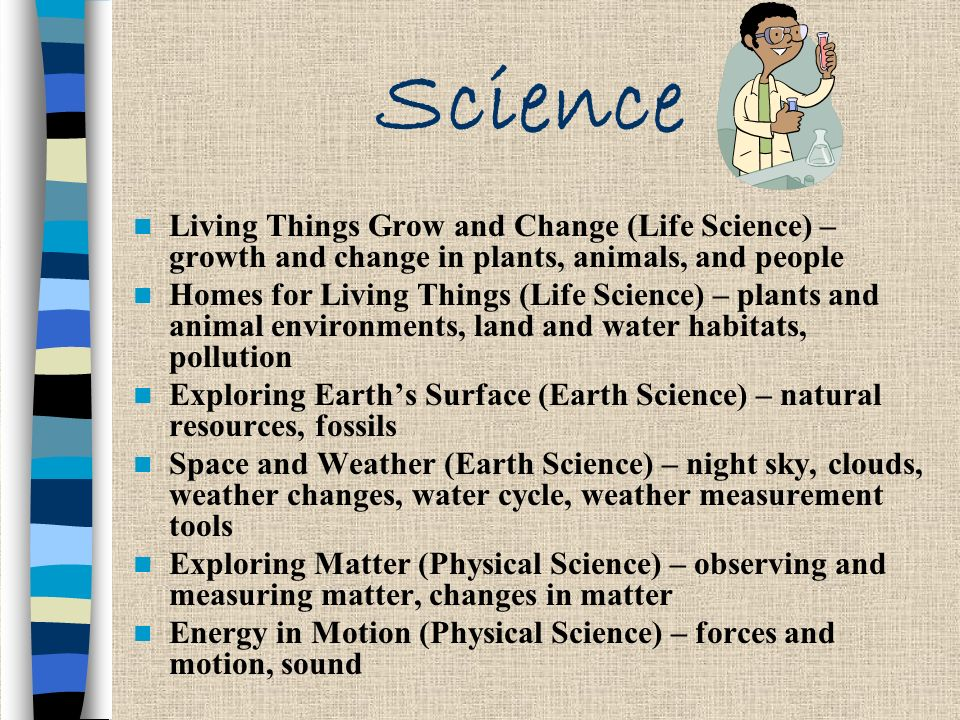 Science Living Things Grow and Change (Life Science) – growth and change in plants, animals, and people.