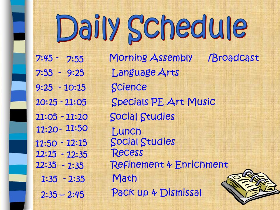 Daily Schedule 7: :55. Morning Assembly. /Broadcast. 9:25. Language Arts. 9: :15.