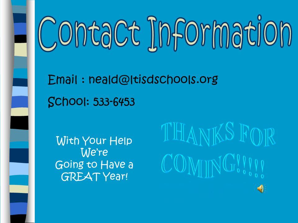 Contact Information   School: Thanks for coming!!!!! With Your Help We're.