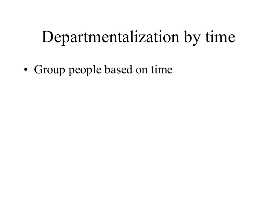 Departmentalization by time