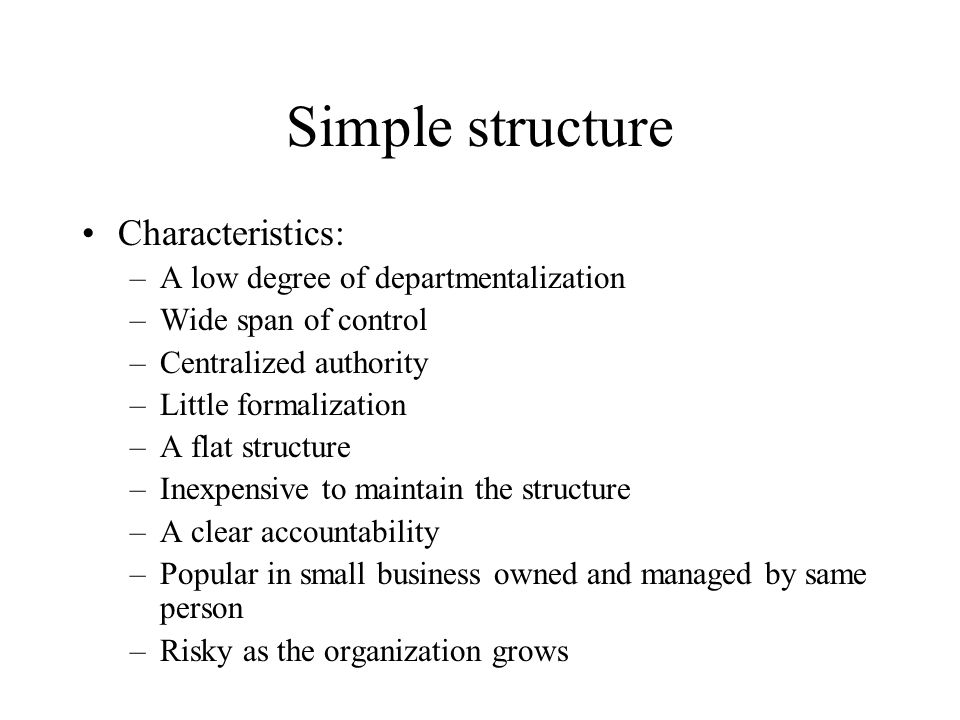 Simple structure Characteristics: A low degree of departmentalization
