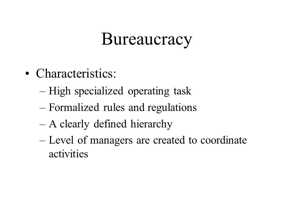 Bureaucracy Characteristics: High specialized operating task